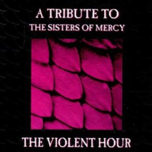 Violent Hour – A Tribute To The Sisters Of Mercy