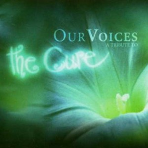Our Voices – A Tribute To The Cure